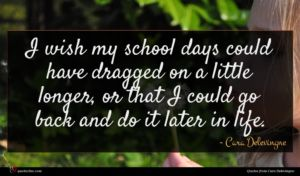 Cara Delevingne quote : I wish my school ...