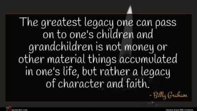 Photo of Billy Graham quote : The greatest legacy one …