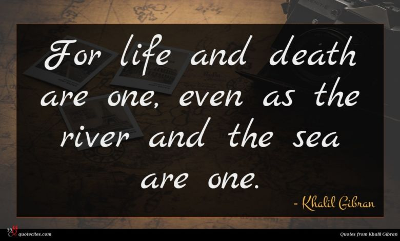 Photo of Khalil Gibran quote : For life and death …