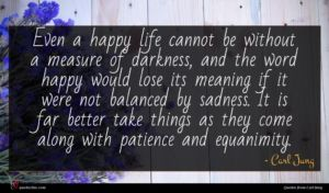 Carl Jung quote : Even a happy life ...