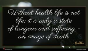 Buddha quote : Without health life is ...