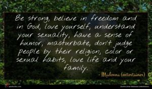 Madonna (entertainer) quote : Be strong believe in ...