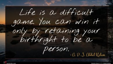 Photo of A. P. J. Abdul Kalam quote : Life is a difficult …