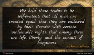 Thomas Jefferson quote : We hold these truths ...