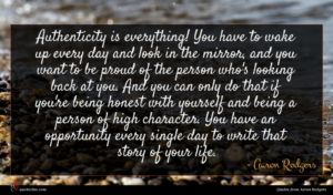 Aaron Rodgers quote : Authenticity is everything You ...