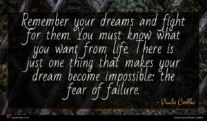 Paulo Coelho quote : Remember your dreams and ...