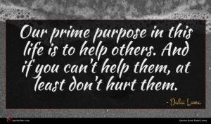 Dalai Lama quote : Our prime purpose in ...