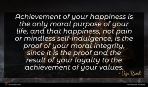 Ayn Rand quote : Achievement of your happiness ...