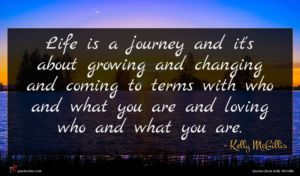 Kelly McGillis quote : Life is a journey ...
