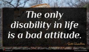 Scott Hamilton quote : The only disability in ...