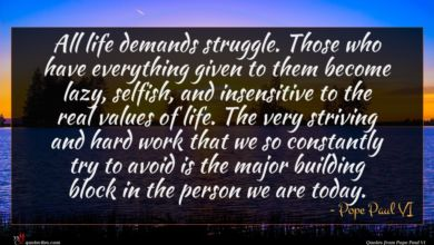 Photo of Pope Paul VI quote : All life demands struggle …