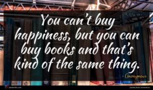 Anonymous quote : You can t buy ...