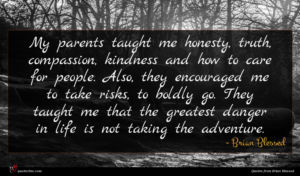 Brian Blessed quote : My parents taught me ...