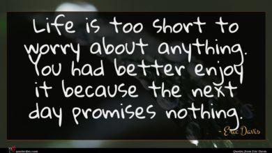 Photo of Eric Davis quote : Life is too short …