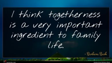 Photo of Barbara Bush quote : I think togetherness is …