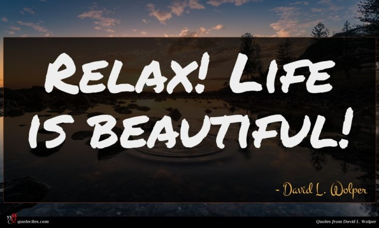 Relax! Life is beautiful!