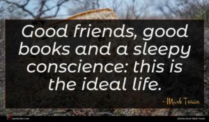 Mark Twain quote : Good friends good books ...