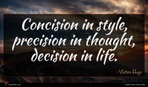 Victor Hugo quote : Concision in style precision ...