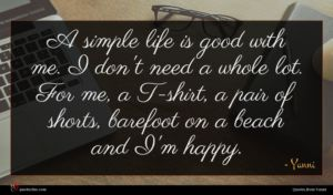 Yanni quote : A simple life is ...