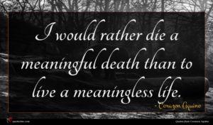 Corazon Aquino quote : I would rather die ...