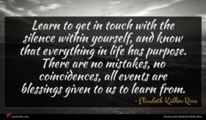 Elisabeth Kübler-Ross quote : Learn to get in ...