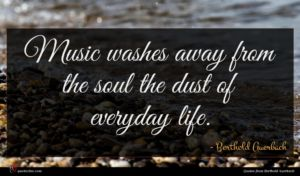 Berthold Auerbach quote : Music washes away from ...