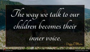 Peggy O'Mara quote : The way we talk ...