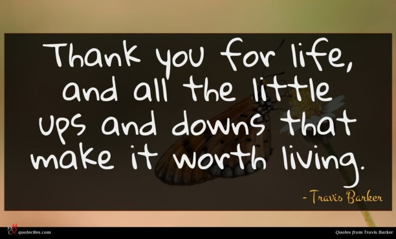 Photo of Travis Barker quote : Thank you for life …