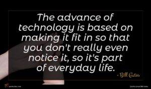 Bill Gates quote : The advance of technology ...