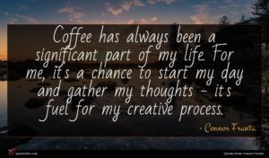 Connor Franta quote : Coffee has always been ...