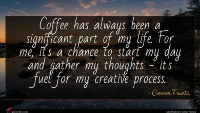 Photo of Connor Franta quote : Coffee has always been …