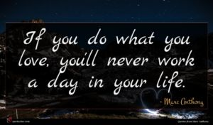 Marc Anthony quote : If you do what ...