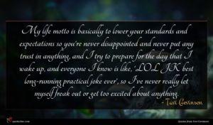 Tavi Gevinson quote : My life motto is ...