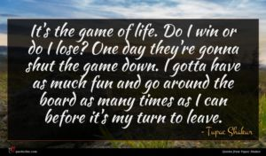 Tupac Shakur quote : It's the game of ...