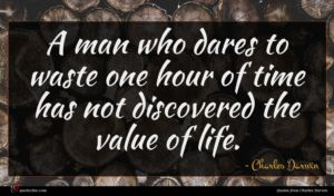 Charles Darwin quote : A man who dares ...