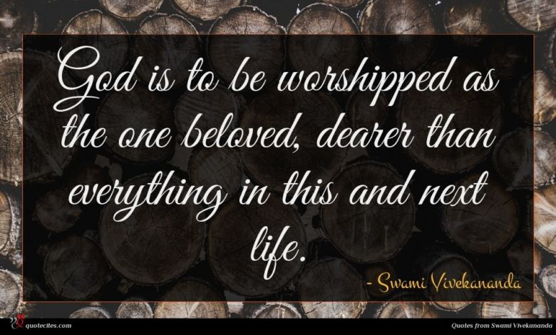 God is to be worshipped as the one beloved, dearer than everything in this and next life.