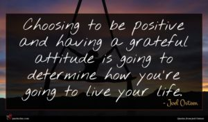 Joel Osteen quote : Choosing to be positive ...