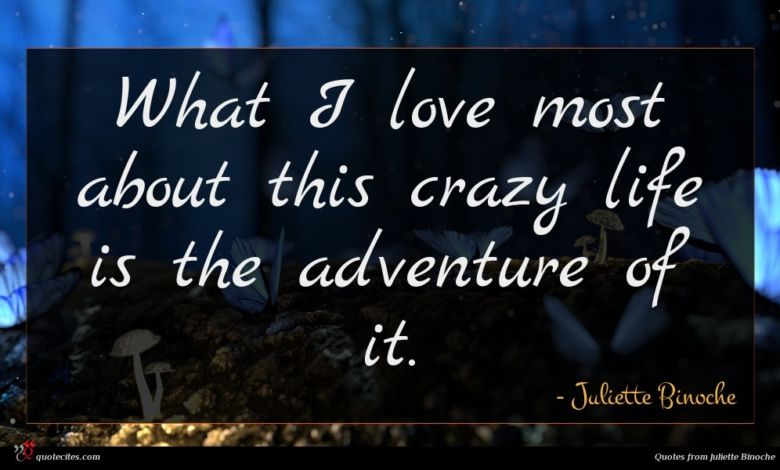 What I love most about this crazy life is the adventure of it.