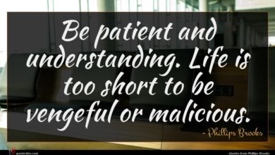 Photo of Phillips Brooks quote : Be patient and understanding …