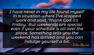 Helen Mirren quote : I have never in ...