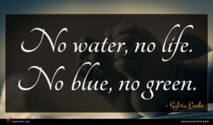 Sylvia Earle quote : No water no life ...