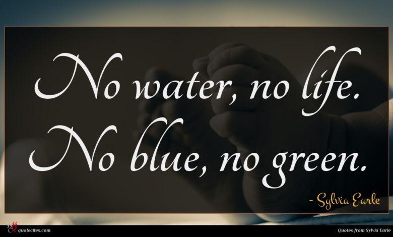 No water, no life. No blue, no green.