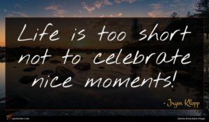 Jrgen Klopp quote : Life is too short ...