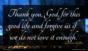 Garrison Keillor quote : Thank you God for ...