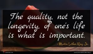 Martin Luther King, Jr. quote : The quality not the ...
