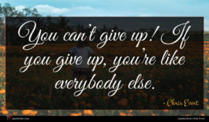 Chris Evert quote : You can t give ...