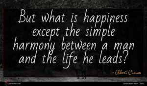 Albert Camus quote : But what is happiness ...