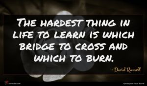 David Russell quote : The hardest thing in ...