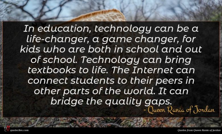 In education, technology can be a life-changer, a game changer, for kids who are both in school and out of school. Technology can bring textbooks to life. The Internet can connect students to their peers in other parts of the world. It can bridge the quality gaps.