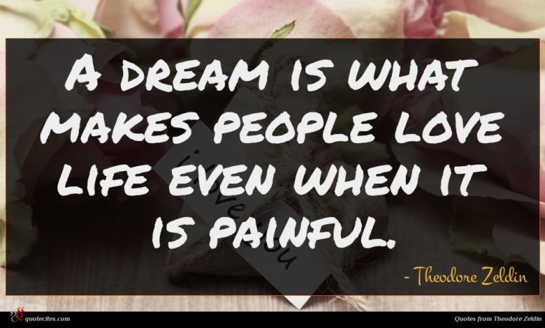 A dream is what makes people love life even when it is painful.